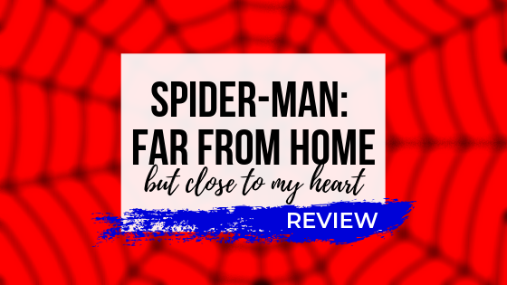 Spiderman: Far From Home But Close to MyHeart